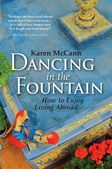 Karen McCann's Dancing in the Fountain: How to Enjoy Living Abroad