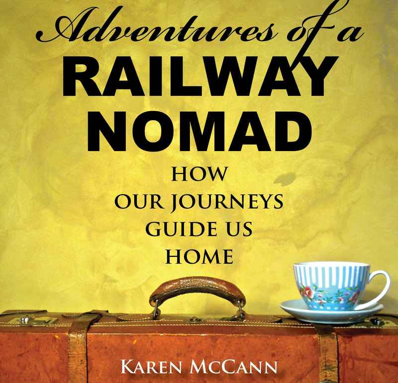 Adventures of a Railway Nomad: How Our Journeys Guide Us Home / Lessons Learned for 212 Airbnbs / The Senior Nomads / Karen McCann / EnjoyLivingAbroad.com